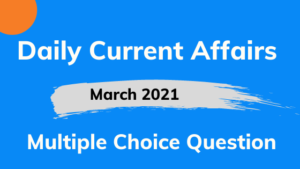 Current Affairs MCQ Pdf: 1 March 2021