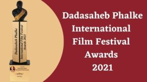 Dadasaheb Phalke International Film Festival Awards 2021
