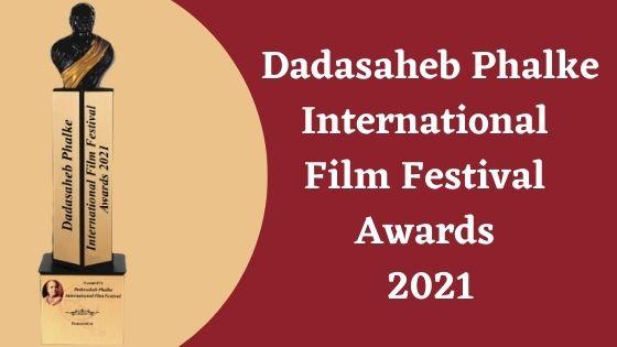 Dadasaheb Phalke International Film Festival Awards 2021