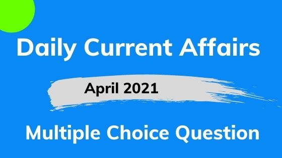 Current Affairs MCQ Pdf 1 April 2021